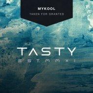 Mykool - Taken For Granted (Original mix)
