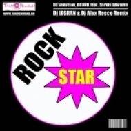 DJ Shevtsov, DJ DNK feat. Sarkis Edwards - Rock Star (DJ Legran & Alex Rosco Remix)