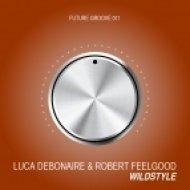 Luca Debonaire & Robert Feelgood - Wildstyle (Original Mix)