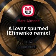 Marc Almond - A lover spurned (Efimenko remix)