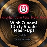 Sven Kirchhof, John Ross, Merk, Kremont  - Wish Zunami  (Dirty Shade Mash-Up)
