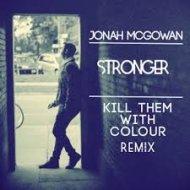 Jonah McGowan - Stronger (Kill Them With Colour Remix)