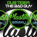 Dub Tiger - The Bad Guy (Original Mix)