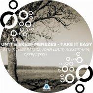 Un1t, Skeef Menezes - Take It Easy (Original Mix)