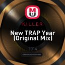 K.I.L.L.E.R. - New TRAP Year  (Original Mix)