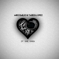 Mike Emilio & Tareq Lopez - If She Knew (Original Mix)