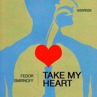 Fedor Smirnoff - Take My Heart (Original Mix)