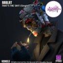 Rablat - Thats The Shit (Original Mix)