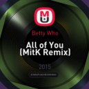 Betty Who - All of You (MitK Remix)