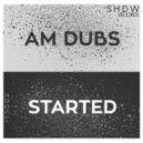 AM Dubs - Started (Original Mix)