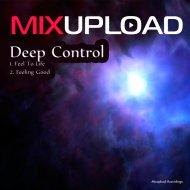 Deep Control - Feel To Life (Original mix)