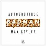 Autoerotique & Max Styler - Badman (Rawtek Remix)