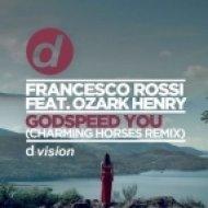 Francesco Rossi, Ozark Henry, Charming Horses - Godspeed You (Charming Horses Remix)