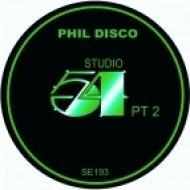 Phil Disco - Studio 54 (Pt 2 B)