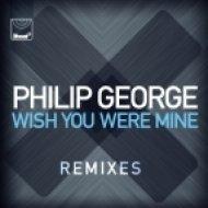 Philip George - Wish You Were Mine (Dirty Pop Remix)