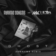 Pyramid Scheme & MK Ultra  - Ghost (ARMNHMR Remix)