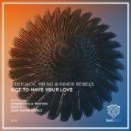 Deepjack & Mr.Nu, Inner Rebels - Got to Have Your Love (West.K Remix)