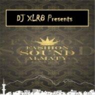 DJ XLR8 Presents - Special mix 4 Fashion Sound Almaty (FS-A)