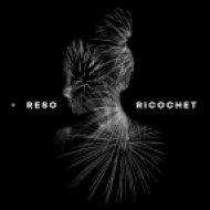 Reso - Ricochet (Original mix)
