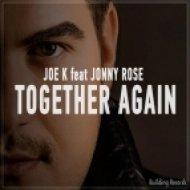 Joe K feat. Jonny Rose - Together Again (Joe K Future Remix)