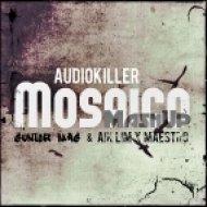 AudioKiller - Mosaico (Junior Mag & A!k L!m x Maestro MashUp)