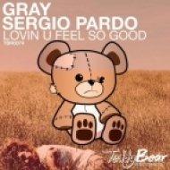 Gray, Sergio Pardo - Lovin U Feel So Good (Original Mix)