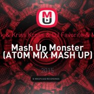 Chuckie & Junxterjack & Kriss Kross & DJ Favorite & Mr. Romano & Dj Dnk  - Mash Up Monster (ATOM MIX MASH UP)