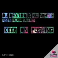 DJ Dextro, MJ White, Bruno Soares - Keep On Pushing (Club Mix)