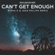 Soulsearcher - Can\'t Get Enough (Misha K & Josh Philips Remix)