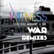 Witness, August+Us - War (Zwette Remix)