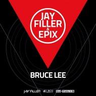 Jay Filler & Epix - Bruce Lee (Original Radio Edit)