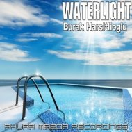 Burak Harsitlioglu - Waterlight (Original Mix)