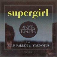 Anna Naklab & Younotus Ft. Alle Farben - Supergirl (Alle Farben Remix)