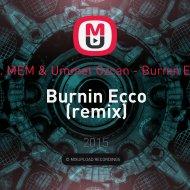 Calvin Harris vs. MEM & Ummet Ozcan - Burnin Ecco (Mashup) (remix)