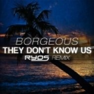Borgeous - They Don\'t Know Us (Ryos Remix)