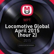 WPT - Locomotive Global April 2015 (hour 2)