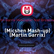 Martin Garrix Helicopter feat Breakingup  -  (Micshen Mash-up)