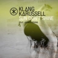 Klangkarussell feat. Jaymes Young - Sun Don\'t Shine (Original mix)