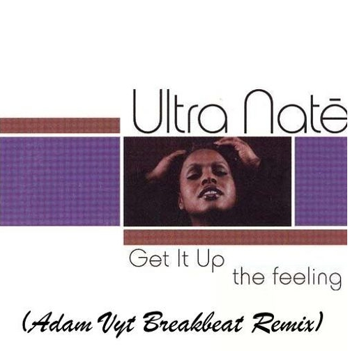 """Ultra Nate  - Get it up """"The Feeling"""" (Adam Vyt Remix)"""