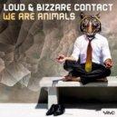 LOUD & Bizzare Contact - We Are Animals (Original Mix)