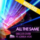 Disco\'s Over, Lokka - All the Same (Drbblz & Tovr Remix)
