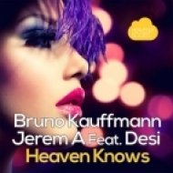 Bruno Kauffmann & Jerem A feat. Desi - Heaven Knows (Daniele Cucinotta Remix)