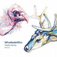 WhoMadeWho - Heads Above (Kollektiv Turmstrasse Remix)