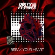 Dirty Cleenex - Break Your Heart (Original Mix)