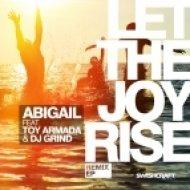 Abigail feat. Toy Armada & DJ GRIND - Let The Joy Rise (Barry Harris Remix)
