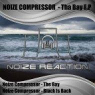 Noize Compressor - The Bay (Original Mix)