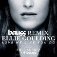 Ellie Goulding - Love Me Like You Do (BAUSS Remix)