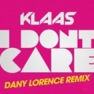 Klaas - I Don\'t Care (Dany Lorence Remix)