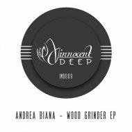 Andrea Biana - Wood Grinder (Original Mix)
