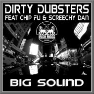 Dirty Dubsters feat. Chip Fu & Screechy Dan - Big Sound (Original mix)